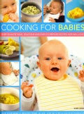 Cooking for Babies: Over 50 Nutritious, Delicious and Easy-to-Prepare Recipes Kids Will Love (Paperback)