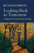 Looking Back to Tomorrow: A Spirituality for Between the Times (Paperback)