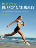 Boost Your Energy Naturally: The Complete Guide to Revitalizing your Body and Mind (Paperback)