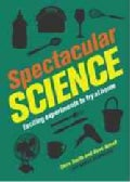 Spectacular Science: Exciting Experiments to Try at Home (Hardcover)