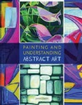 Painting and Understanding Abstract Art (Paperback)