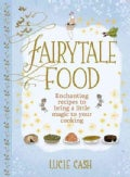 Fairytale Food: Enchanting Recipes to Bring a Little Magic to Your Cooking (Hardcover)
