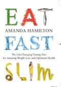 Eat Fast Slim: The Life-changing Intermittent Fasting Diet for Amazing Weight Loss and Optimum Health (Paperback)