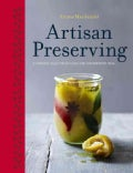 Artisan Preserving: Over 100 Recipes for Jams, Chutneys and Relishes, Pickles, Sauces and Cordials, and Cured Mea... (Hardcover)