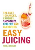 Easy Juicing: The Best 100 Juices, Crushes, Smoothies, Coolers and Quenchers (Paperback)
