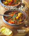 Delicious Soups: Glorious Recipes for Fresh and Hearty Soups for Every Occasion (Hardcover)
