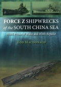 Force Z Shipwrecks of the South China Sea: HMS Prince of Wales and HMS Repulse (Paperback)