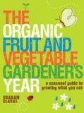 The Organic Fruit and Vegetable Gardener's Year: A Seasonal Guide to Growing What You Eat (Paperback)