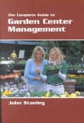 The Complete Guide to Garden Center Management (Paperback)