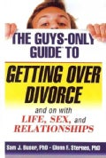 The Guys-Only Guide to Getting over Divorce: And on With Life, Sex and Relationships (Paperback)