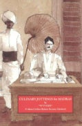 Culinary Jottings for Madras: Or A Treatise in Thrity Chapters on Reformed Cookery for Anglo-Indian Exiles (Paperback)