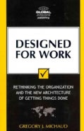 Designed for Work: Rethinking the Organization and the New Architecture of Getting Things Done (Paperback)