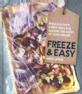Freeze & Easy: Fabulous Food & New Ideas for Making the Most of Your Freezer (Hardcover)