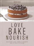 Love Bake Nourish Healthier Cakes and De: Healthier Cakes and Desserts Full of Fruit and Flavor (Hardcover)