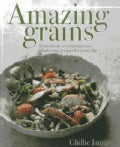 Amazing Grains: From Classic to Contemporary, Wholesome Recipes for Every Day (Hardcover)