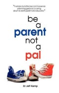Be a Parent Not a Pal (Paperback)