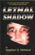 Lethal Shadow: The Chilling True-Crime Story of a Sadistic Sex Slayer (Paperback)