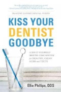 Kiss Your Dentist Goodbye: A Do-it-Yourself Mouth Care System for Healthy, Clean Gums and Teeth (Paperback)