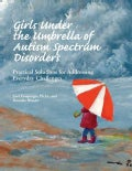 Girls Under the Umbrella of Autism Spectrum Disorders: Practical Solutions for Addressing Everyday Challenges (Paperback)