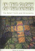 In The Glory of the Father: The Baha'i Faith and Christianity (Paperback)