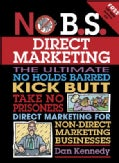 No B.S. Direct Marketing: The Ultimate, No Holds Barred, Kick Butt, Take No Prisoners Direct Marketing for Non-direct Marketi...