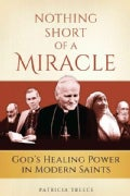 Nothing Short of a Miracle: God's Healing Power in Modern Saints (Paperback)