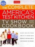 The Complete America&#39;s Test Kitchen TV Show Cookbook 2001-2012: Every Recipe from the Hit TV Show With Product Ra... (Hardcover)