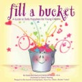Fill a Bucket: A Guide to Daily Happiness for the Young Child (Hardcover)