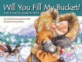 Will You Fill My Bucket?: Daily Acts of Love Around the World (Hardcover)