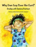 Why Does Izzy Cover Her Ears?: Dealing With Sensory Overload (Paperback)