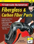 How to Fabricate Automotive Fiberglass & Carbon Fiber Parts (Paperback)