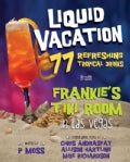 Liquid Vacation: 77 Refreshing Tropical Drinks from Frankie's Tiki Room in Las Vegas (Hardcover)