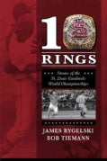 10 Rings: Stories of the St. Louis Cardinals World Championships (Paperback)