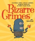 Bizarre Crimes: Dastardly Deeds, Devious Schemes, Bumbling Burglars, & Other Foolish Felons (Paperback)