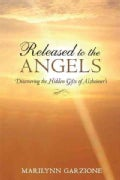 Released to the Angels: Discovering the Hidden Gifts of Alzheimers (Paperback)