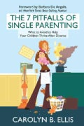 The 7 Pitfalls of Single Parenting: What to Avoid to Help Your Children Thrive After Divorce (Paperback)