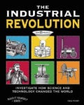 The Industrial Revolution: Investigate How Science and Technology Changed the World With 25 Projects (Paperback)