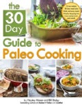 The 30 Day Guide to Paleo Cooking: Entire Month of Paleo Meals (Paperback)