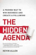 The Hidden Agenda: A Proven Way to Win Business and Create a Following (Hardcover)