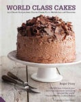 World Class Cakes: 250 Classic Recipes from Boston Cream Pie to Madeleines and Muffins (Hardcover)