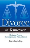 Divorce in Tennessee: The Legal Process, Your Rights, and What to Expect (Paperback)