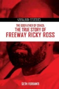 The Godfather of Crack: The True Story of Freeway Ricky Ross (Paperback)