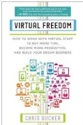 Virtual Freedom: How to Work With Virtual Staff to Buy More Time, Become More Productive, and Build Your Dream Bu... (Paperback)