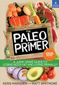 The Paleo Primer: A Jump-Start Guide to Losing Body Fat and Living Primally! (Paperback)