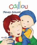 Caillou Moves Around (Board book)
