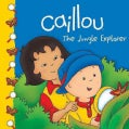 Caillou: the Jungle Explorer (Paperback)
