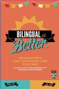 Bilingual Is Better: Two Latina Moms on How the Bilingual Parenting Revolution Is Changing the Face of America (Paperback)