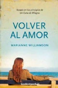 Volver al amor/ A Return to Love: Basado en los principios de Un Curso de Milagros/ Reflections On The Principles... (Paperback)