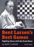 Bent Larsen's Best Games: Fighting Chess With the Great Dane (Paperback)