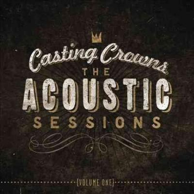 Casting Crowns - The Acoustic Sessions: Volume 1